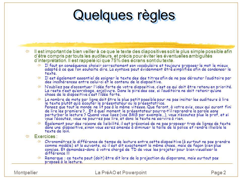 Montpellier La PréAO et PowerpointPage 3 Quelques règles Faire simple et précis (75% des écrans sont du texte) ïAvoir le mot juste ïSoigner les titres ïAccentuer l idée forte ï6 à 8 mots par ligne ï6 à 8 lignes par écran