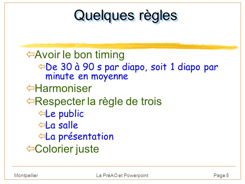 Montpellier La PréAO et PowerpointPage 6 Quelques règles Avoir le bon timing ïDe 30 à 90 s par diapo, soit 1 diapo par minute en moyenne ïHarmoniser ïRespecter la règle de trois Le public La salle ïLa présentation Colorier juste
