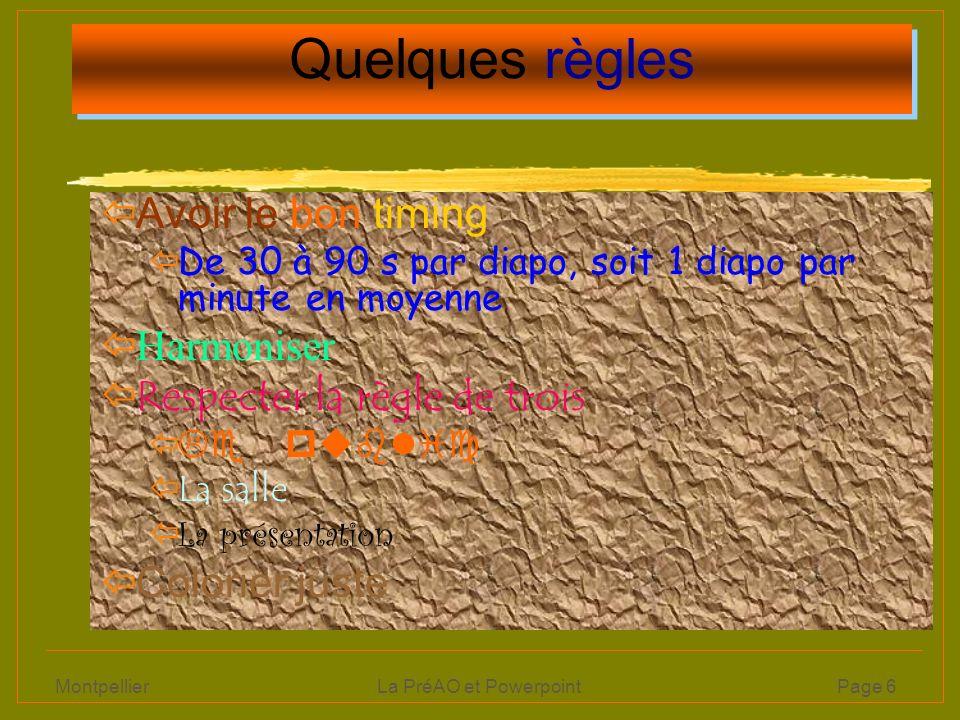 Montpellier La PréAO et PowerpointPage 6 Quelques règles Avoir le bon timing ïDe 30 à 90 s par diapo, soit 1 diapo par minute en moyenne ïHarmoniser ï