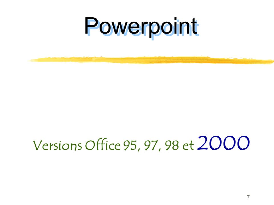 7 Powerpoint Versions Office 95, 97, 98 et 2000