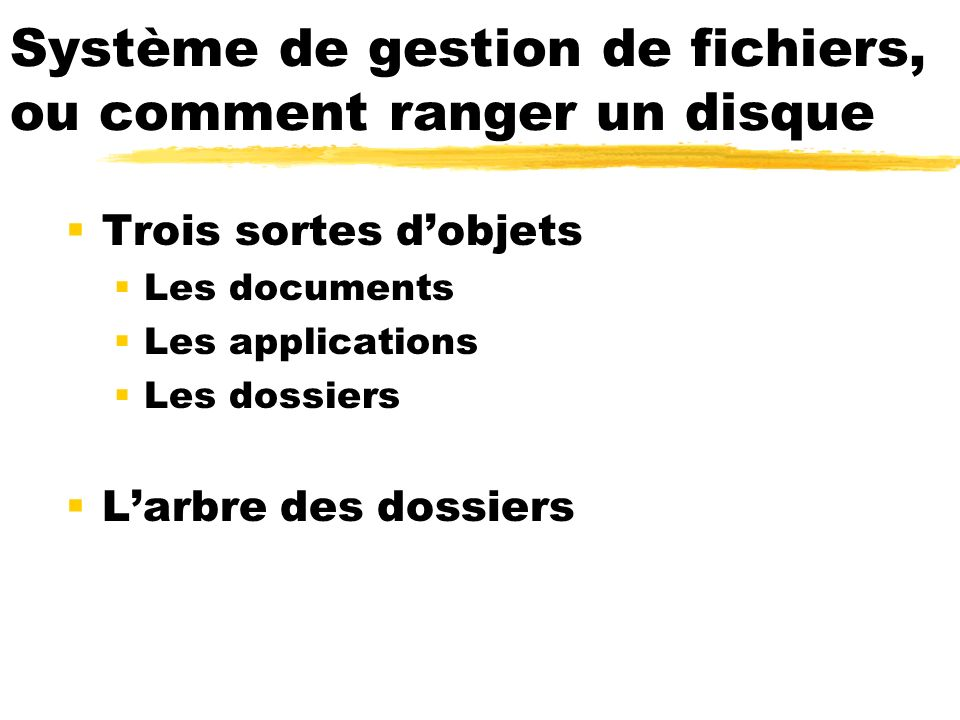 Trois sortes dobjets Les documents contiennent des informations Les applications ou logiciels sont des outils pour manipuler les documents Les dossiers ou répertoires sont des contenants pour le rangement
