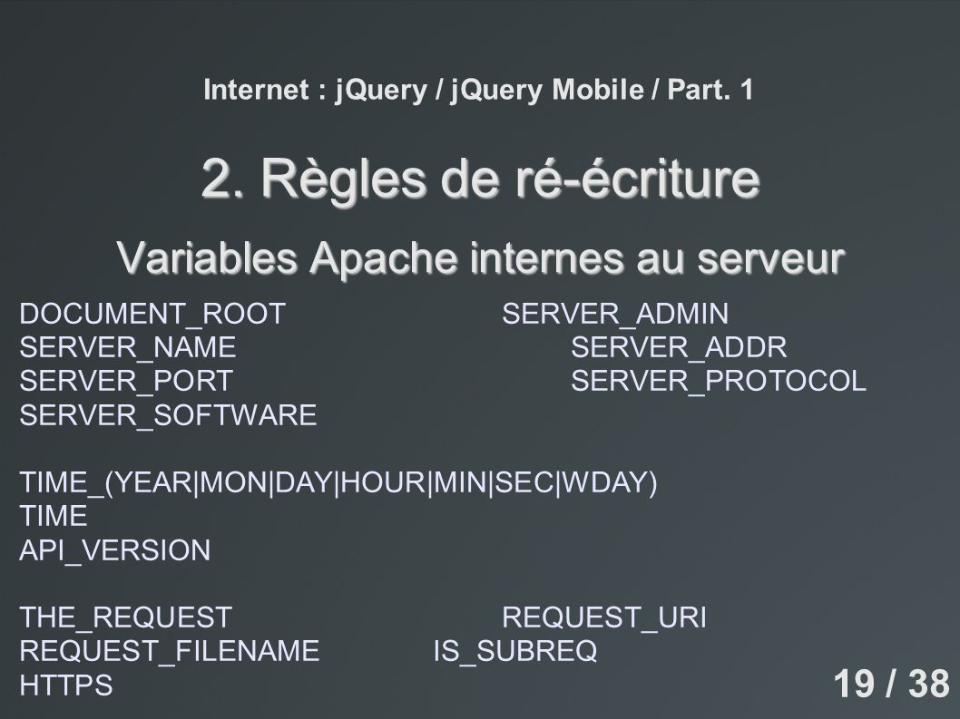Internet : jQuery / jQuery Mobile / Part. 1 2. Règles de ré-écriture Variables Apache internes au serveur DOCUMENT_ROOTSERVER_ADMIN SERVER_NAMESERVER_