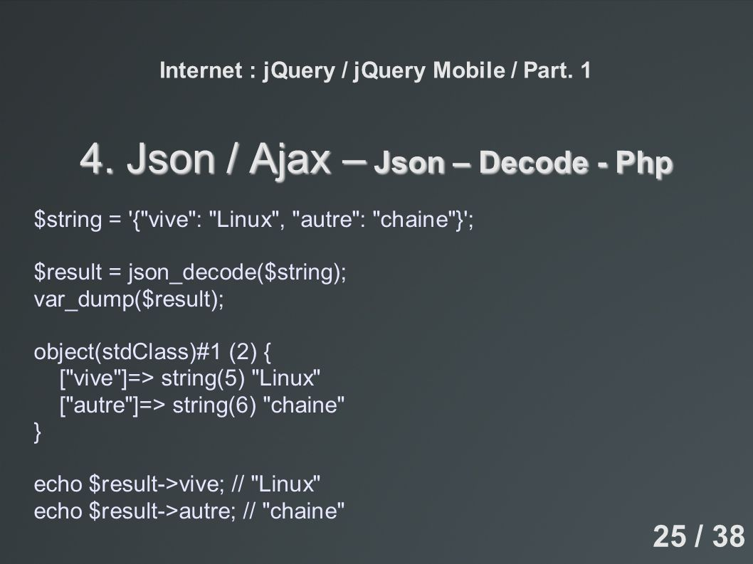 Internet : jQuery / jQuery Mobile / Part. 1 4. Json / Ajax – Json – Decode - Php $string = '{
