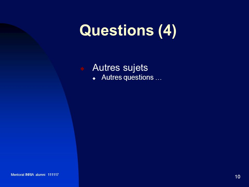Mentorat INRIA alumni 111117 10 Autres sujets Autres questions … Questions (4)