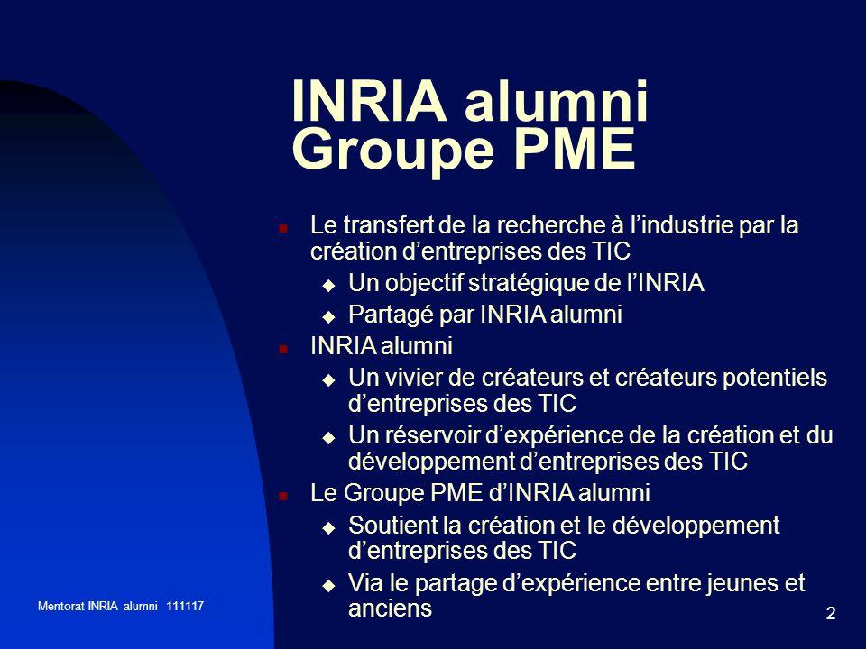 Mentorat INRIA alumni 111117 2 INRIA alumni Groupe PME Le transfert de la recherche à lindustrie par la création dentreprises des TIC Un objectif stra