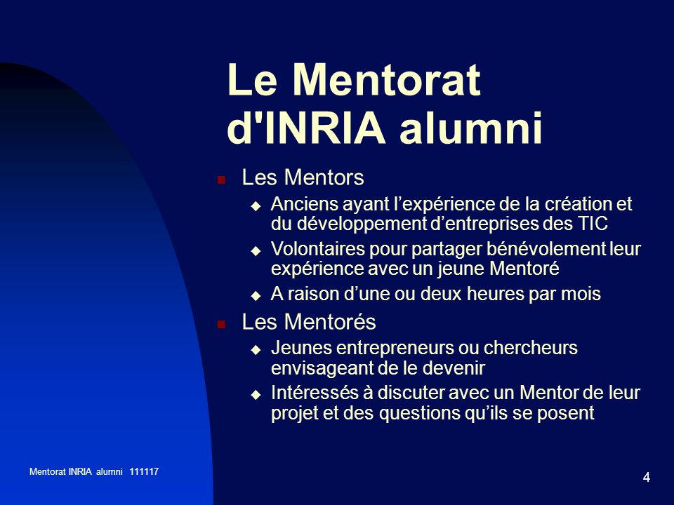 Mentorat INRIA alumni 111117 4 Le Mentorat d'INRIA alumni Les Mentors Anciens ayant lexpérience de la création et du développement dentreprises des TI