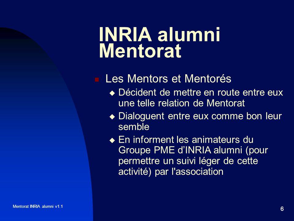 Mentorat INRIA alumni v1.1 6 INRIA alumni Mentorat Les Mentors et Mentorés Décident de mettre en route entre eux une telle relation de Mentorat Dialog