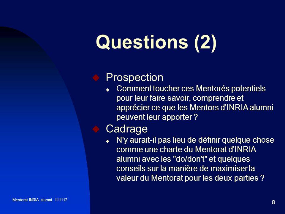 Mentorat INRIA alumni 111117 8 Questions (2) Prospection Comment toucher ces Mentorés potentiels pour leur faire savoir, comprendre et apprécier ce qu
