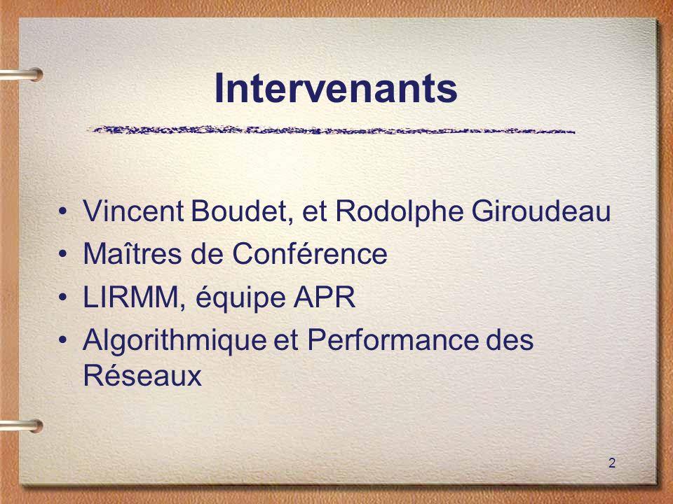 2 Intervenants Vincent Boudet, et Rodolphe Giroudeau Maîtres de Conférence LIRMM, équipe APR Algorithmique et Performance des Réseaux