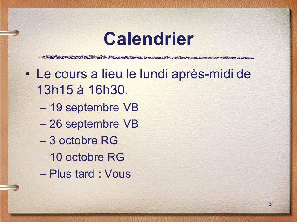 3 Calendrier Le cours a lieu le lundi après-midi de 13h15 à 16h30. –19 septembre VB –26 septembre VB –3 octobre RG –10 octobre RG –Plus tard : Vous