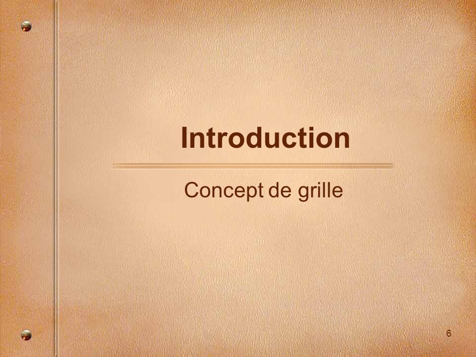 6 Introduction Concept de grille