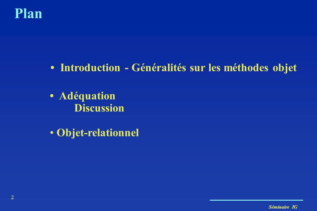 Séminaire IG 63 ORACLE 8 et … CREATE TYPE Admin_t AS OBJECT (num NUMBER, nom VARCHAR(15), age NUMBER); CREATE TYPE PC_t AS OBJECT (nserie NUMBER, adrIP VARCHAR(15), admin REF Admin_t); La référence doit porter sur un type ….