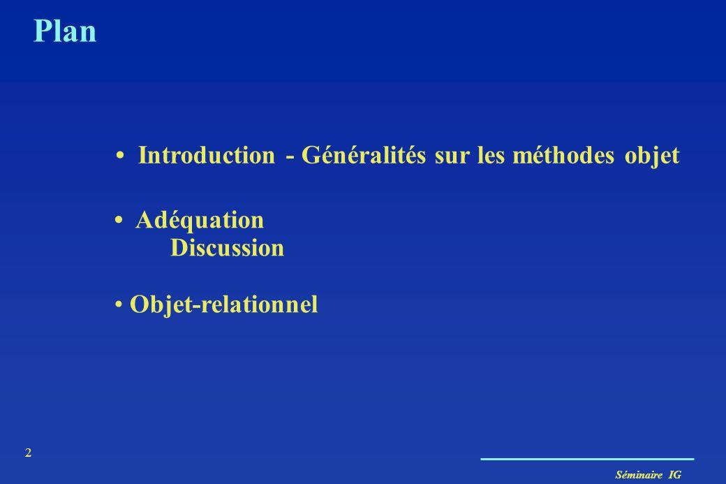 Séminaire IG 2 Plan Adéquation Discussion Objet-relationnel Introduction - Généralités sur les méthodes objet