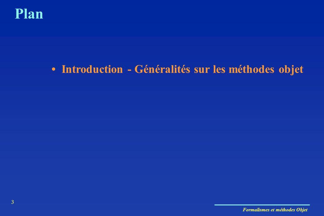 Formalismes et méthodes Objet 3 Plan Introduction - Généralités sur les méthodes objet
