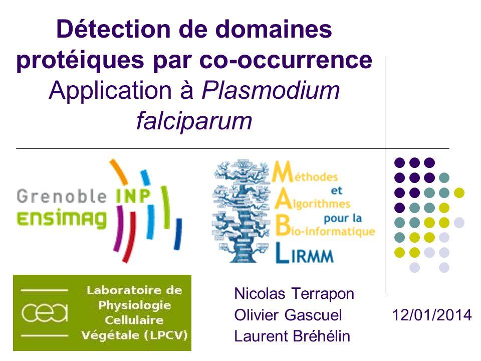 Détection de domaines protéiques par co-occurrence Application à Plasmodium falciparum Nicolas Terrapon Olivier Gascuel 12/01/2014 Laurent Bréhélin
