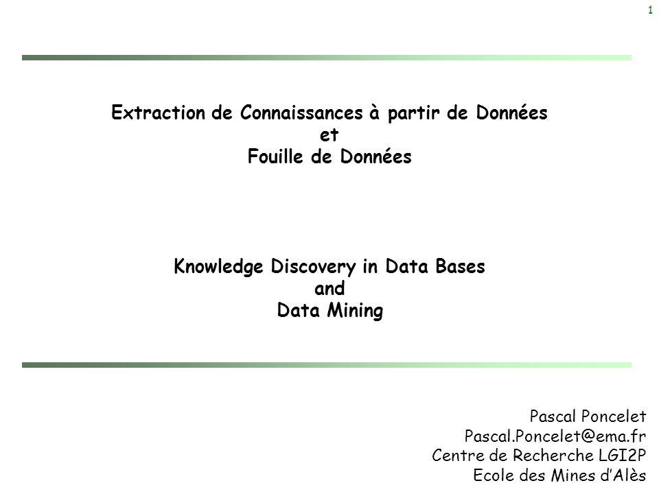 1 Extraction de Connaissances à partir de Données et Fouille de Données Knowledge Discovery in Data Bases and Data Mining Pascal Poncelet Pascal.Ponce