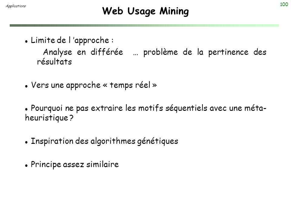 100 Web Usage Mining Applications l Limite de l approche : Analyse en différée … problème de la pertinence des résultats l Vers une approche « temps r