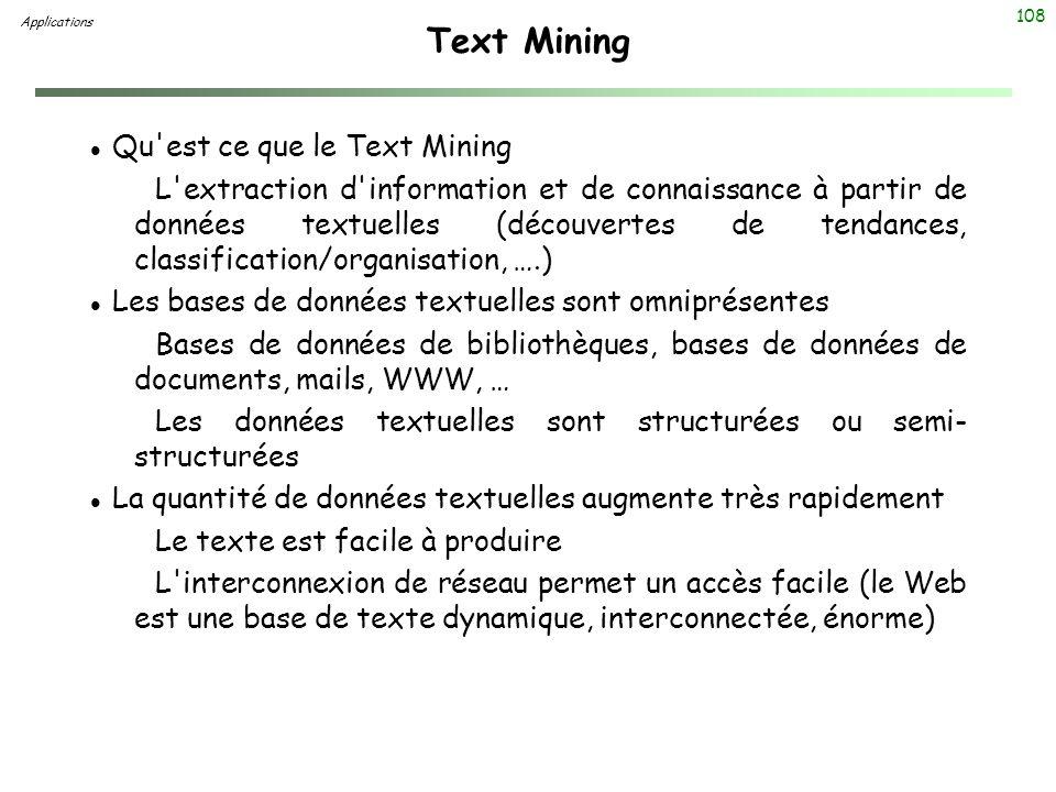 108 Text Mining l Qu'est ce que le Text Mining L'extraction d'information et de connaissance à partir de données textuelles (découvertes de tendances,