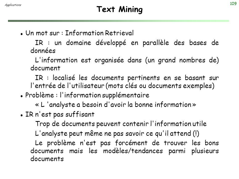 109 Text Mining l Un mot sur : Information Retrieval IR : un domaine développé en parallèle des bases de données L'information est organisée dans (un