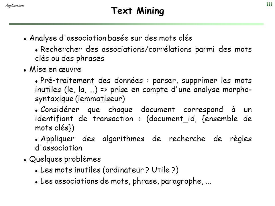111 Text Mining l Analyse d'association basée sur des mots clés l Rechercher des associations/corrélations parmi des mots clés ou des phrases l Mise e