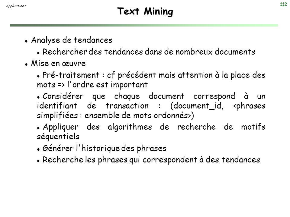 112 Text Mining l Analyse de tendances l Rechercher des tendances dans de nombreux documents l Mise en œuvre l Pré-traitement : cf précédent mais atte