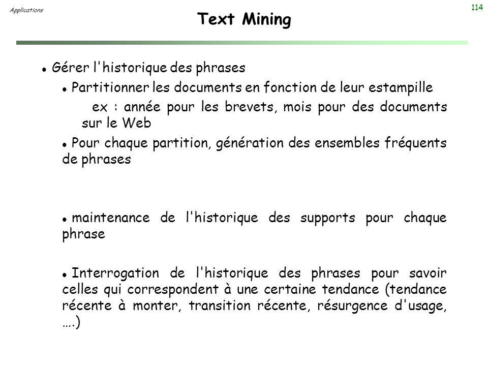 114 Text Mining l Gérer l'historique des phrases l Partitionner les documents en fonction de leur estampille ex : année pour les brevets, mois pour de