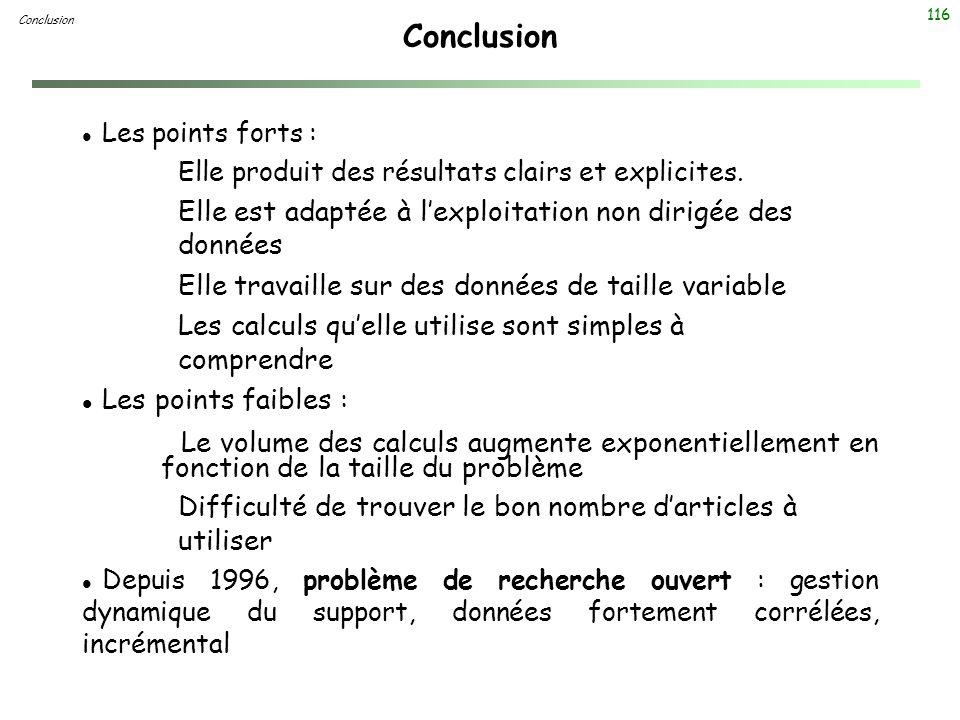 116 Conclusion l Les points forts : Elle produit des résultats clairs et explicites. Elle est adaptée à lexploitation non dirigée des données Elle tra