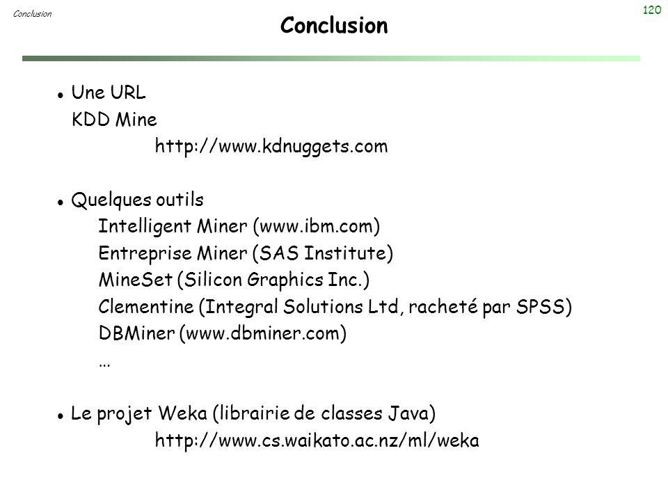 120 Conclusion l Une URL KDD Mine http://www.kdnuggets.com l Quelques outils Intelligent Miner (www.ibm.com) Entreprise Miner (SAS Institute) MineSet