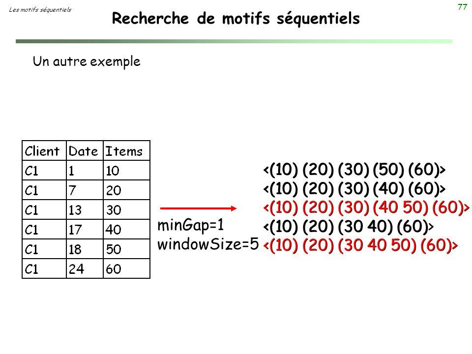 77 Recherche de motifs séquentiels Un autre exemple <(10) (20) (30 40) (60) minGap=1 windowSize=5 Les motifs séquentiels