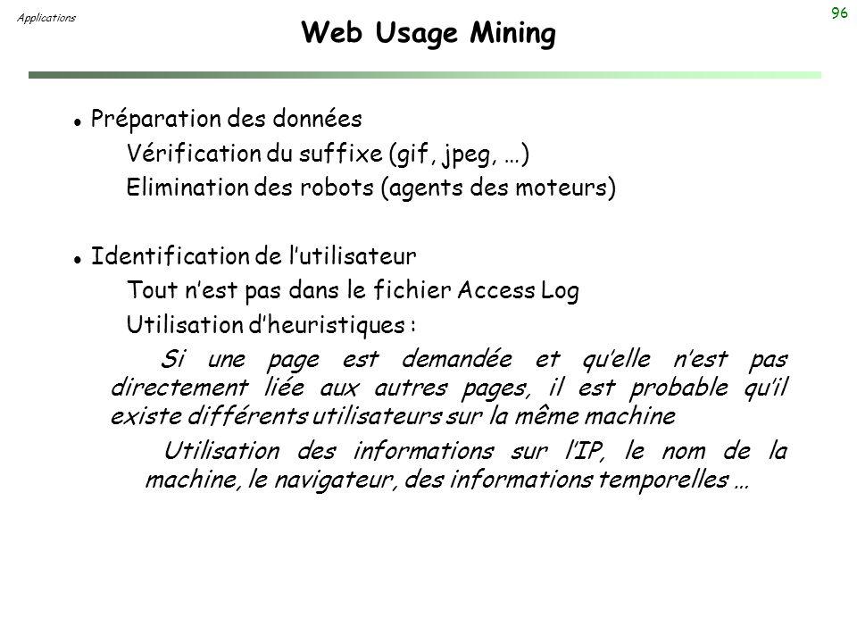 96 Web Usage Mining l Préparation des données Vérification du suffixe (gif, jpeg, …) Elimination des robots (agents des moteurs) l Identification de l