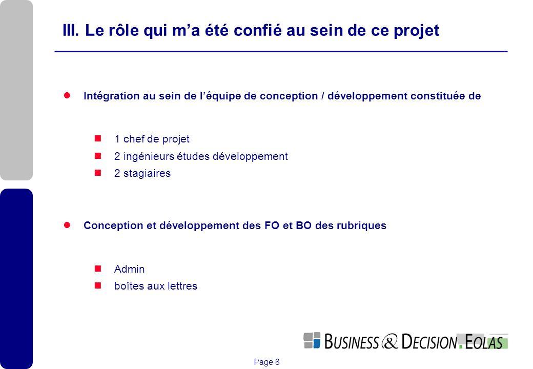 Page 8 III. Le rôle qui ma été confié au sein de ce projet Intégration au sein de léquipe de conception / développement constituée de 1 chef de projet