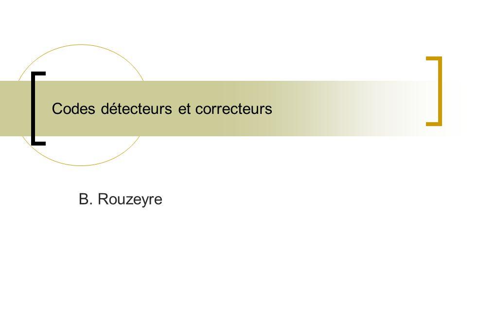 Codes détecteurs et correcteurs B. Rouzeyre