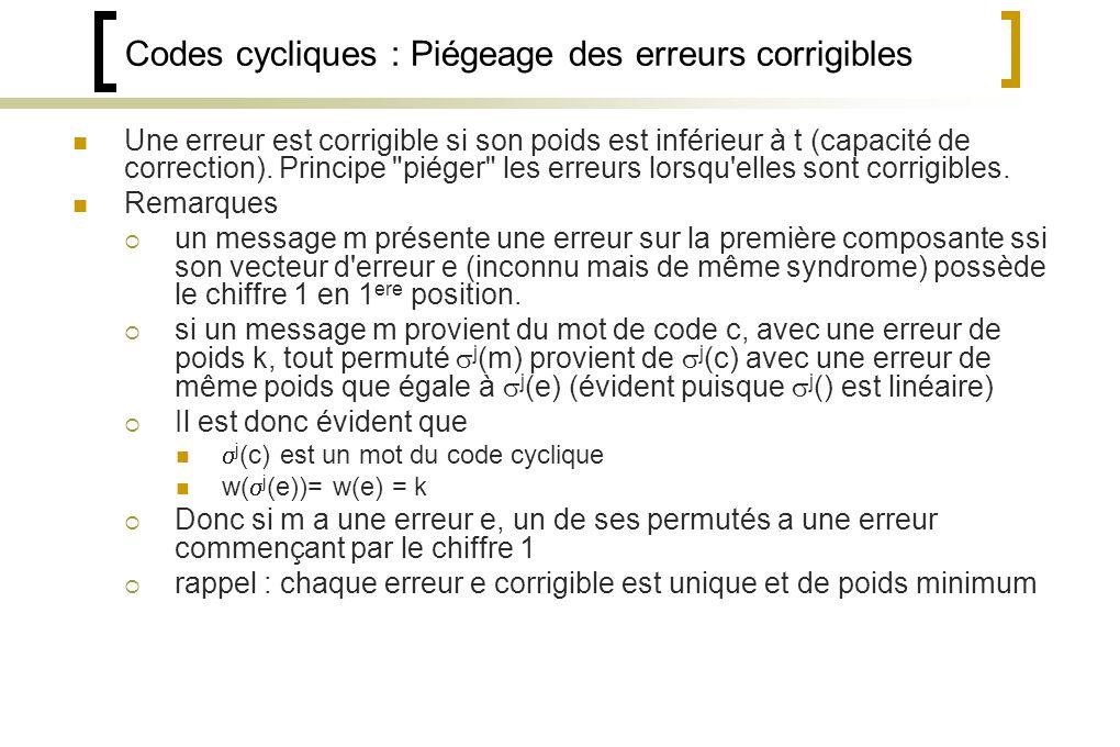 Codes cycliques : Piégeage des erreurs corrigibles Une erreur est corrigible si son poids est inférieur à t (capacité de correction).