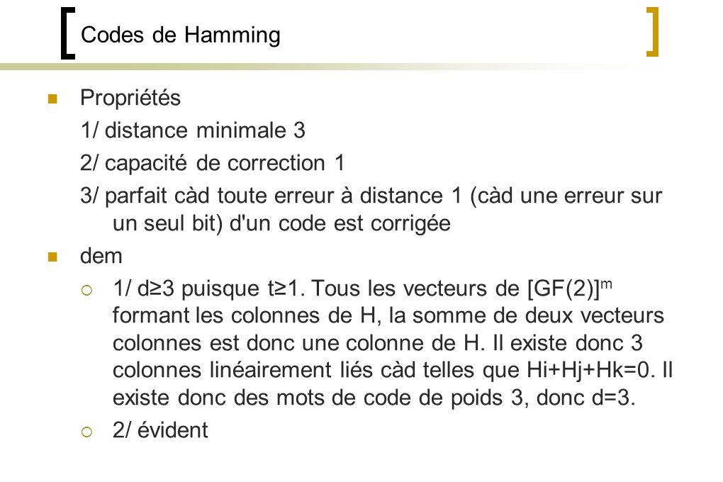 Codes de Hamming Propriétés 1/ distance minimale 3 2/ capacité de correction 1 3/ parfait càd toute erreur à distance 1 (càd une erreur sur un seul bit) d un code est corrigée dem 1/ d3 puisque t1.