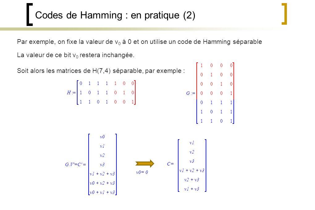 Codes de Hamming : en pratique (2) La valeur de ce bit v 0 restera inchangée.