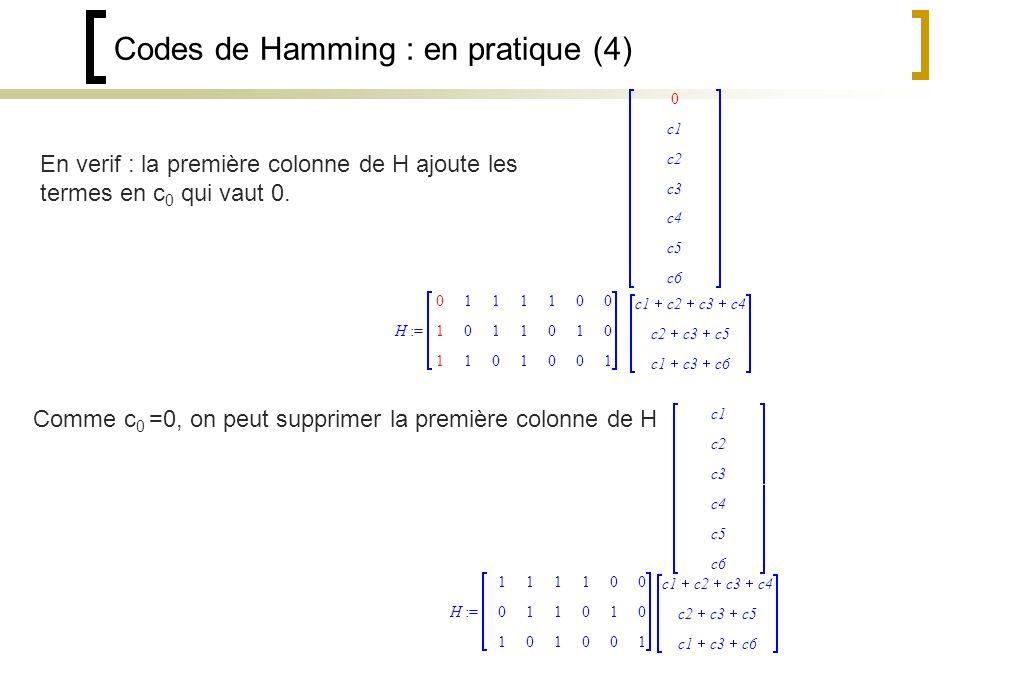 Codes de Hamming : en pratique (4) En verif : la première colonne de H ajoute les termes en c 0 qui vaut 0.