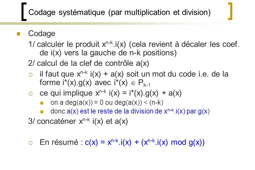 Codage systématique (par multiplication et division) Codage 1/ calculer le produit x n-k.i(x) (cela revient à décaler les coef.