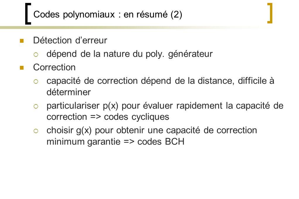 Codes polynomiaux : en résumé (2) Détection derreur dépend de la nature du poly.