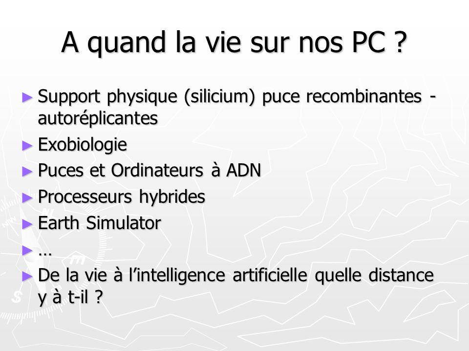 A quand la vie sur nos PC ? Support physique (silicium) puce recombinantes - autoréplicantes Support physique (silicium) puce recombinantes - autorépl