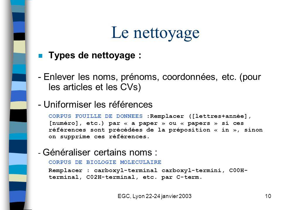 EGC, Lyon 22-24 janvier 200310 Le nettoyage n Types de nettoyage : - Enlever les noms, prénoms, coordonnées, etc. (pour les articles et les CVs) - Uni