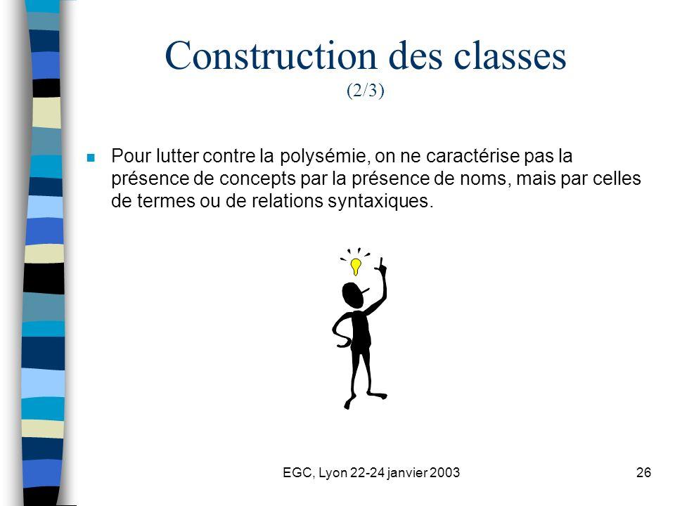 EGC, Lyon 22-24 janvier 200326 Construction des classes (2/3) n Pour lutter contre la polysémie, on ne caractérise pas la présence de concepts par la