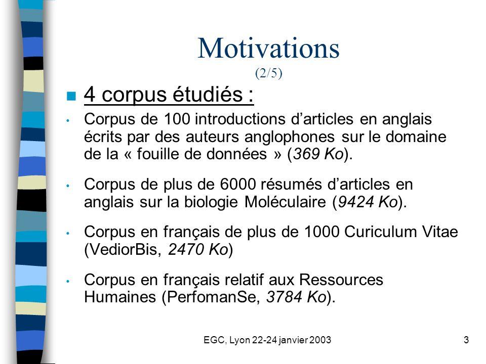 EGC, Lyon 22-24 janvier 20033 Motivations (2/5) n 4 corpus étudiés : Corpus de 100 introductions darticles en anglais écrits par des auteurs anglophones sur le domaine de la « fouille de données » (369 Ko).
