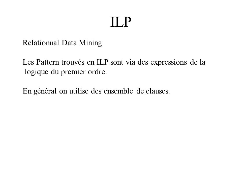 Langages relationnel DBLPBipartite Graph Relation name PPredicate symbol pNode relation P Attribute of relation Parguments of predicate PVoisin dun nœud Tuple(ai,..,an)fact p(a1,…,an)
