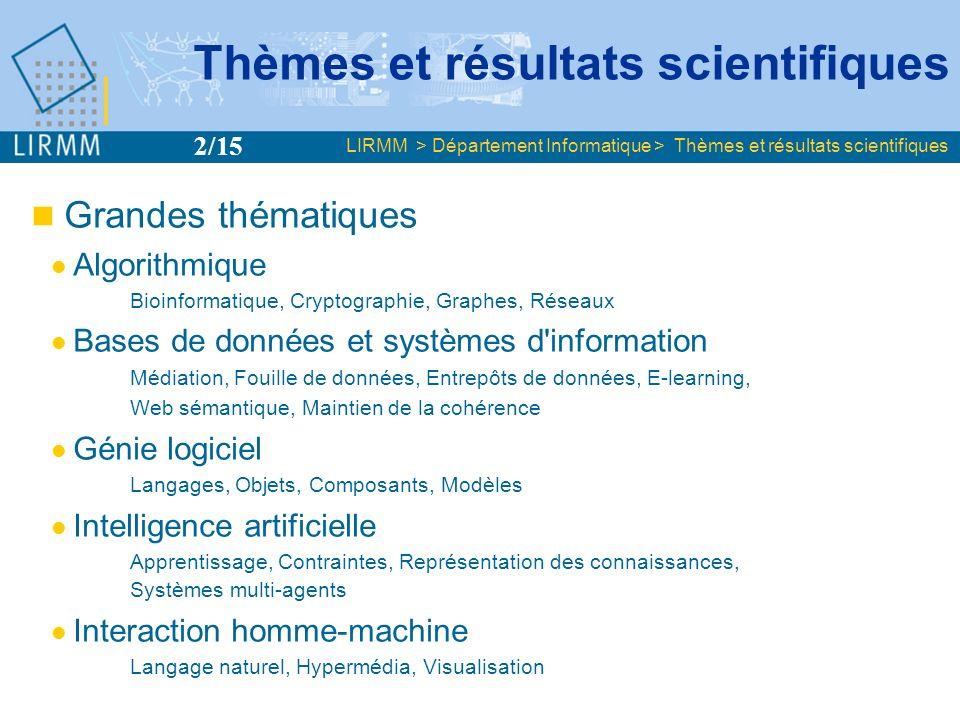 Thèmes et résultats scientifiques Grandes thématiques Algorithmique Bioinformatique, Cryptographie, Graphes, Réseaux Bases de données et systèmes d'in