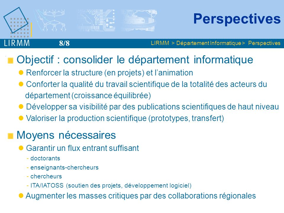 Objectif : consolider le département informatique Renforcer la structure (en projets) et lanimation Conforter la qualité du travail scientifique de la