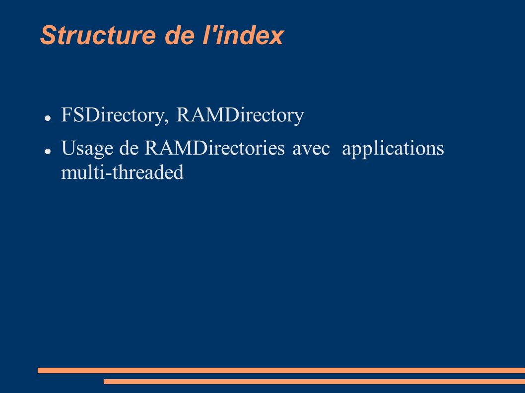 Structure de l index Structure differente pour chaque document Fields: indexed, stored