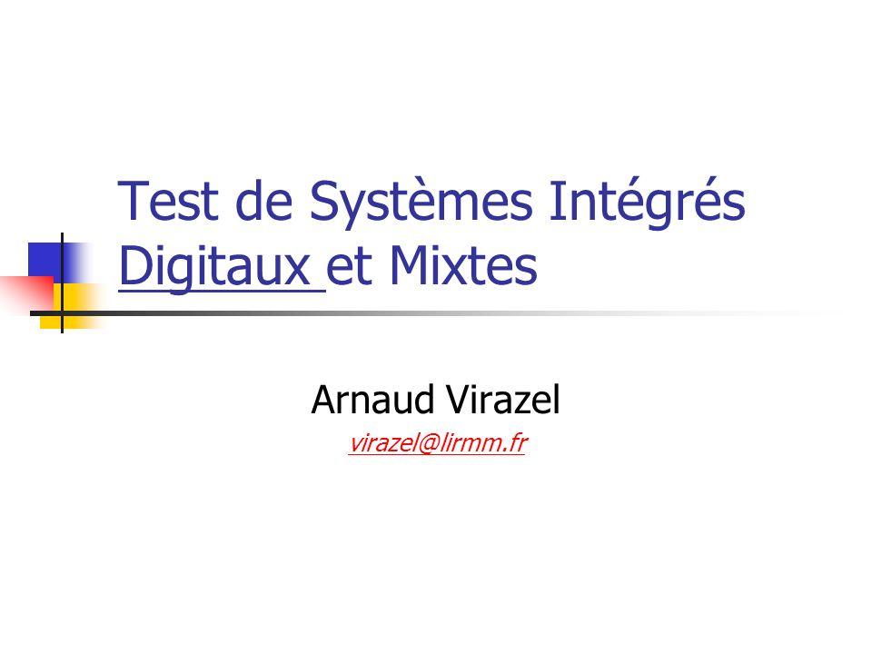 Test de Systèmes Intégrés Digitaux et Mixtes Arnaud Virazel virazel@lirmm.fr