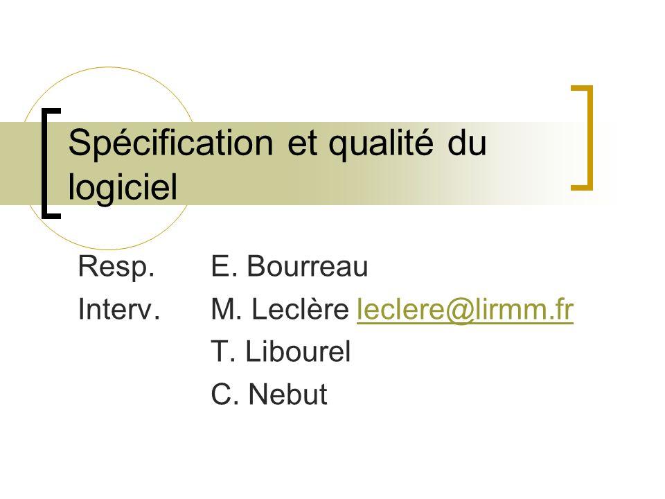 Spécification et qualité du logiciel Resp.E. Bourreau Interv.M. Leclère leclere@lirmm.frleclere@lirmm.fr T. Libourel C. Nebut
