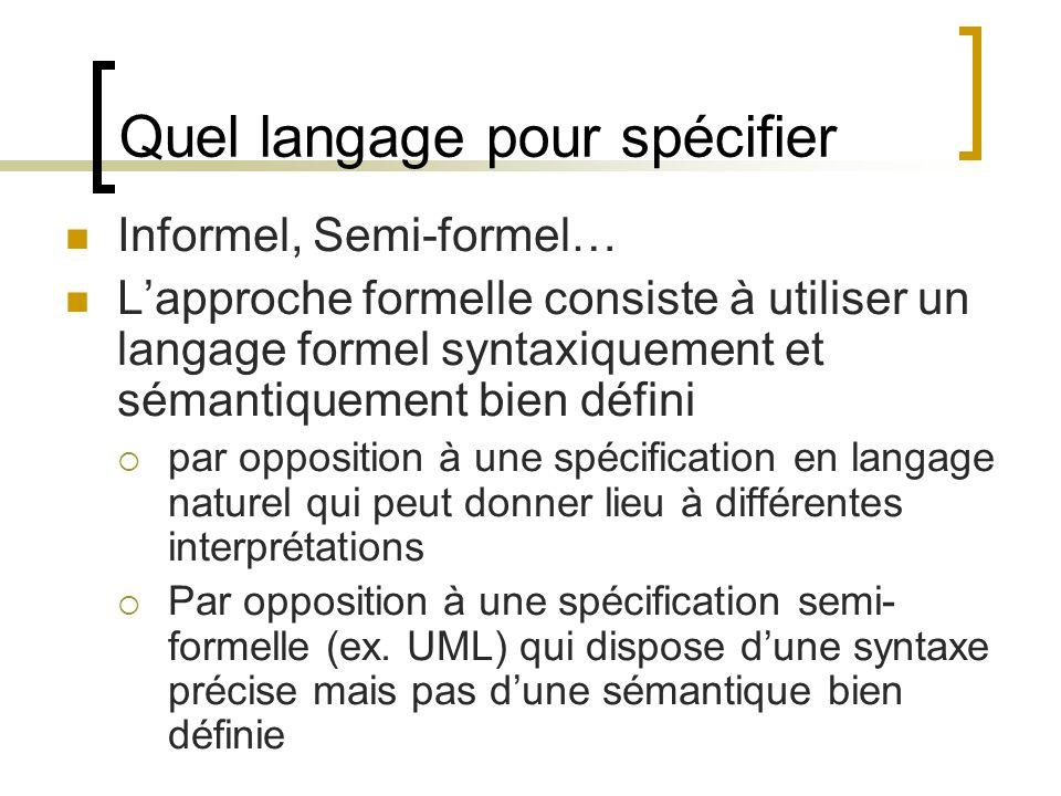 Quel langage pour spécifier Informel, Semi-formel… Lapproche formelle consiste à utiliser un langage formel syntaxiquement et sémantiquement bien défi