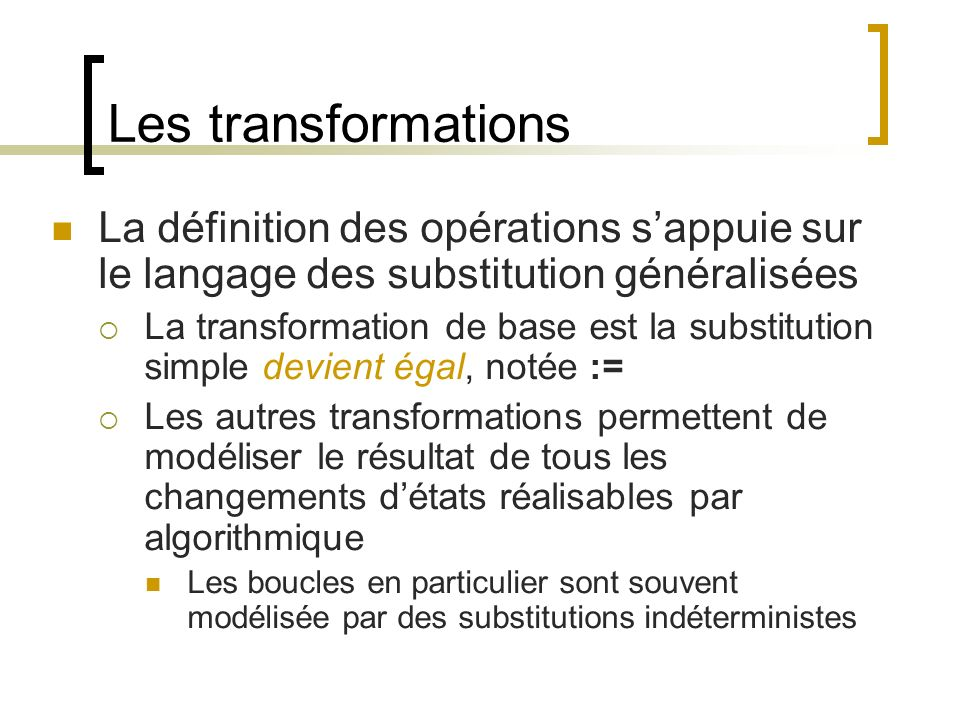 Les transformations La définition des opérations sappuie sur le langage des substitution généralisées La transformation de base est la substitution si